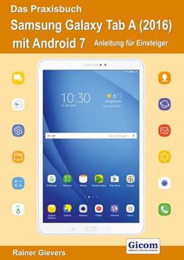 Abbildung von Gievers | Das Praxisbuch Samsung Galaxy Tab A (2016) mit Android 7 - Anleitung für Einsteiger | 2018