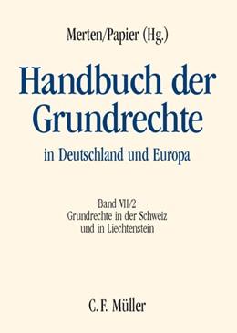 Abbildung von Merten / Papier (Hrsg.)   Handbuch der Grundrechte in Deutschland und Europa, Band VII/2: Grundrechte in der Schweiz und in Liechtenstein   2007