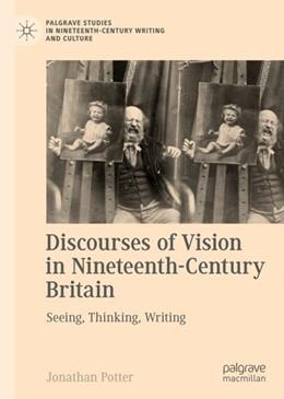 Abbildung von Potter | Discourses of Vision in Nineteenth-Century Britain | 1st ed. 2018 | 2018 | Seeing, Thinking, Writing