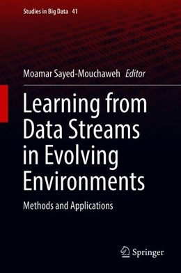 Abbildung von Sayed-Mouchaweh   Learning from Data Streams in Evolving Environments   1st ed. 2019   2018   Methods and Applications   41
