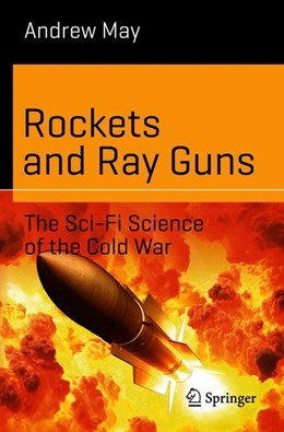 Abbildung von May | Rockets and Ray Guns: The Sci-Fi Science of the Cold War | 1st ed. 2018 | 2018