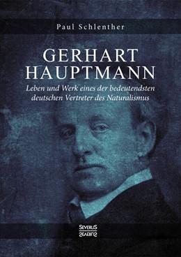 Abbildung von Schlenther | Gerhart Hauptmann - Leben und Werk | Neusatz der Ausgabe von 1912 | 2018 | Leben und Werk eines der bedeu...