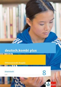 Abbildung von deutsch.kombi plus 8. Arbeitsheft mit Lösungsteil Klasse 8. Differenzierende Allgemeine Ausgabe | 1. Auflage | 2018 | beck-shop.de