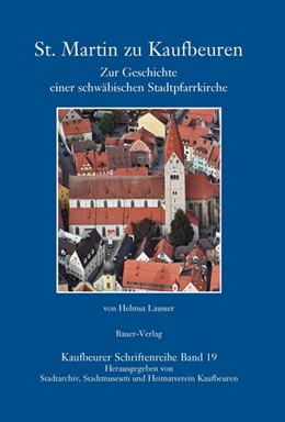 Abbildung von Stadtarchiv Kaubeuren / Stadtmuseum Kaufbeuren | St. Martin zu Kaufbeuren | 1. Auflage | 2018 | beck-shop.de