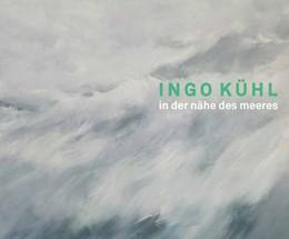 Abbildung von Kühl | Ingo Kühl - In der Nähe des Meeres | 1. Auflage | 2018 | beck-shop.de