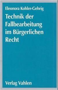 Technik der Fallbearbeitung im Bürgerlichen Recht | Kohler-Gehrig, 2000 | Buch (Cover)
