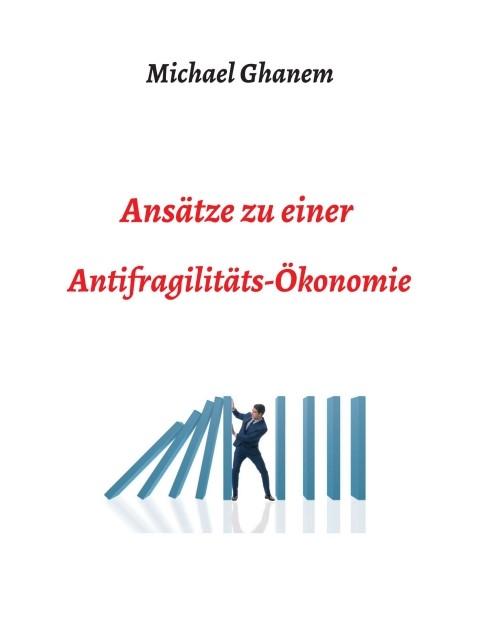 Ansätze zu einer Antifragilitätsökonomie | Ghanem | 1, 2018 | Buch (Cover)