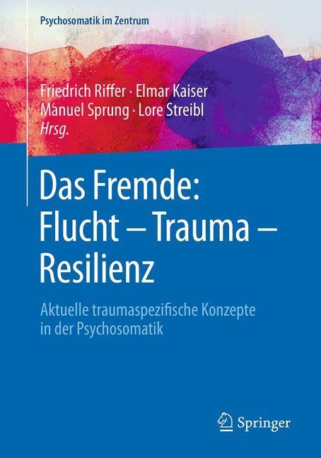 Das Fremde: Flucht - Trauma - Resilienz | Riffer / Kaiser / Sprung / Streibl, 2018 | Buch (Cover)