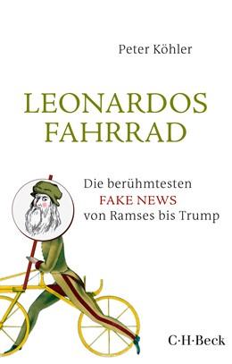 Abbildung von Köhler, Peter | Leonardos Fahrrad | 2018 | Die berühmtesten Fake News von... | 6318