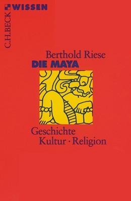 Abbildung von Riese, Berthold | Die Maya | 8., überarbeitete Auflage | 2018 | 2026