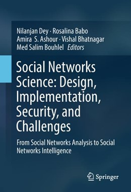 Abbildung von Dey / Babo / Ashour / Bhatnagar / Bouhlel | Social Networks Science: Design, Implementation, Security, and Challenges | 1st ed. 2018 | 2018 | From Social Networks Analysis ...