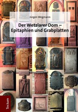 Abbildung von Wegmann | Der Wetzlarer Dom - Epitaphien und Grabplatten | 1. Auflage | 2018 | beck-shop.de