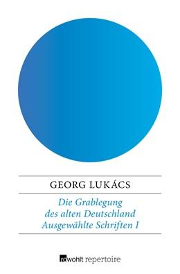 Abbildung von Lukács | Die Grablegung des alten Deutschland | 1. Auflage | 2018 | beck-shop.de
