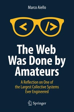 Abbildung von Aiello | The Web Was Done by Amateurs | 1st ed. 2018 | 2018 | A Reflection on One of the Lar...