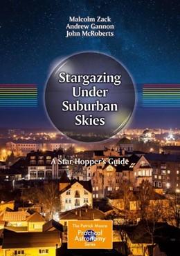 Abbildung von Zack / Gannon / McRoberts | Stargazing Under Suburban Skies | 1st ed. 2018 | 2018 | A Star-Hopper's Guide