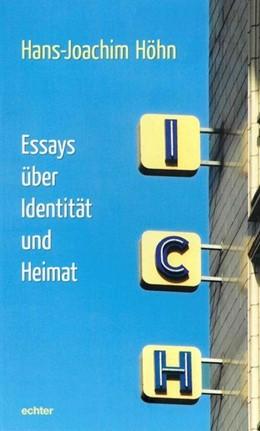 Abbildung von Höhn | Ich | 1. Auflage | 2018 | Essays über Identität und Heim...