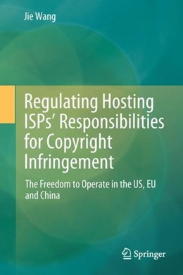 Abbildung von Wang | Regulating Hosting ISPs' Responsibilities for Copyright Infringement | 1. Auflage | 2018 | beck-shop.de