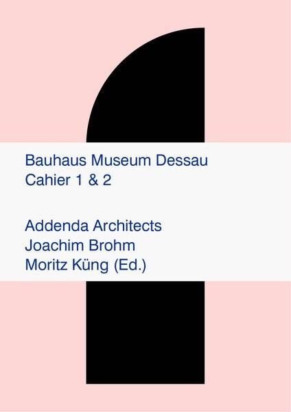 Bauhaus Museum Dessau Cahier # 1 Site (Folio) Cahier #2 Fundament (Leporello) zusammengehalten mit einer Banderole | Addenda Architects / Brohm / Küng, 2018 | Buch (Cover)
