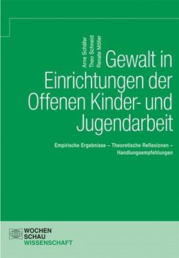 Abbildung von Schäfer / Schneid / Möller | Gewalt in Einrichtungen der Offenen Kinder- und Jugendarbeit | 2018 | Empirische Ergebnisse - Theore...