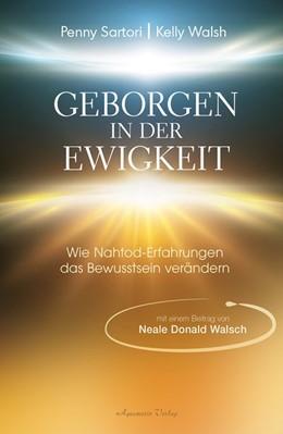 Abbildung von Sartori / Walsh | Geborgen in der Ewigkeit | 2018 | Wie Nahtod-Erfahrungen das Bew...