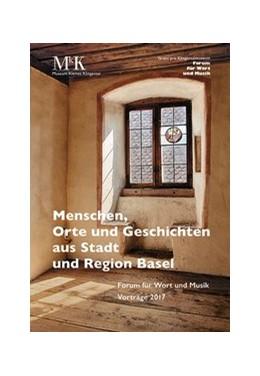 Abbildung von Menschen, Orte und Geschichten aus Stadt und Region Basel | 1. Auflage | 2018 | beck-shop.de