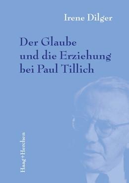 Abbildung von Dilger | Der Glaube und die Erziehung bei Paul Tillich | 2018