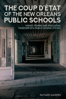 Abbildung von Sanders | The Coup D'état of the New Orleans Public Schools | 2018 | Money, Power, and the Illegal ...