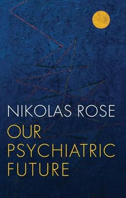Abbildung von Rose   Our Psychiatric Future   1. Auflage   2018   beck-shop.de