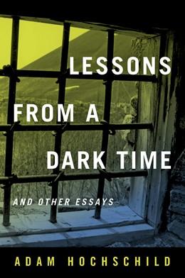 Abbildung von Hochschild | Lessons from a Dark Time and Other Essays | First Edition | 2018