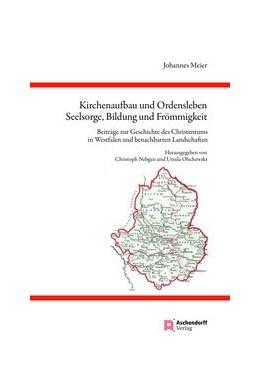Abbildung von Meier / Olschewski / Nebgen | Kirchenaufbau und Ordensleben, Seelsorge, Bildung und Frömmigkeit | 2018 | Beiträge zur Geschichte des Ch... | 18