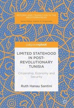 Abbildung von Hanau Santini   Limited Statehood in Post-Revolutionary Tunisia   1st ed. 2018   2018   Citizenship, Economy and Secur...