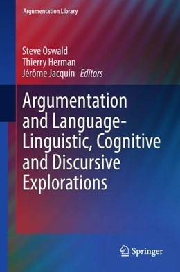 Abbildung von Oswald / Herman / Jacquin | Argumentation and Language - Linguistic, Cognitive and Discursive Explorations | 1st ed. 2018 | 2018