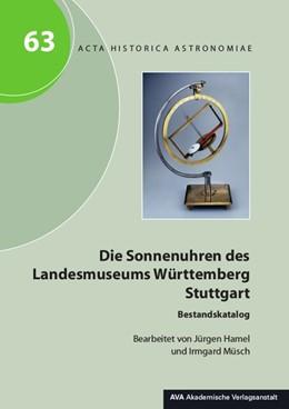 Abbildung von Dick / Hamel | Die Sonnenuhren des Landesmuseums Württemberg Stuttgart | 2018 | Bestandskatalog