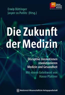 Abbildung von Böttinger / zu Putlitz (Hrsg.) | Die Zukunft der Medizin | 2019 | Disruptive Innovationen revolu...