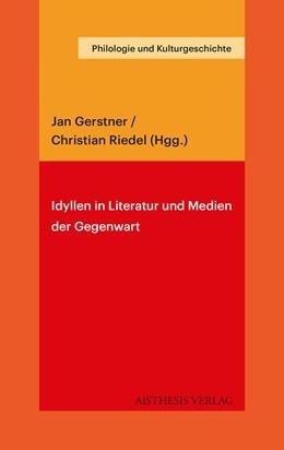 Abbildung von Gerstner / Riedel   Idyllen in Literatur und Medien der Gegenwart   2018