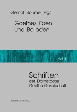 Abbildung von Böhme | Goethes Epen und Balladen | 2018 | Schriften der Darmstädter Goet...
