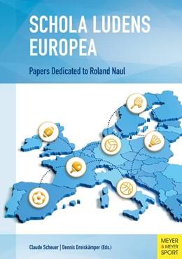 Abbildung von Scheuer / Dreiskämper | Schola Ludens Europaeus | 2019 | Papers Offered to Roland Naul