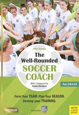 Abbildung von Saxena | The Well-Rounded Soccer Coach | revised | 2018 | Form Your Team. Plan Your Seas...