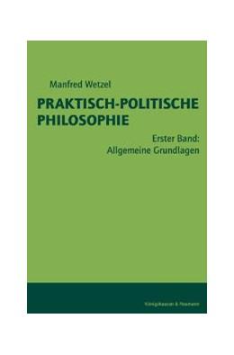 Abbildung von Wetzel | Praktisch-Politische Philosophie / Allgemeine Grundlagen | 2., überarb. u, erw. Aufl. | 2004 | Gesamteinleitung. Theorie und ...