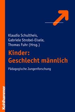 Abbildung von Fuhr / Schultheis / Strobel-Eisele | Kinder: Geschlecht männlich | 2006 | Pädagogische Jungenforschung