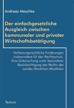 Abbildung von Meschke   Der einfachgesetzliche Ausgleich zwischen kommunaler und privater Wirtschaftsbetätigung   2003   Verfassungsrechtliche Forderun...