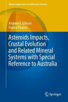 Abbildung von Glikson / Pirajno | Asteroids Impacts, Crustal Evolution and Related Mineral Systems with Special Reference to Australia | 1st ed. 2018 | 2018