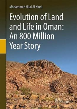 Abbildung von Al Kindi | Evolution of Land and Life in Oman: an 800 Million Year Story | 1. Auflage | 2018 | beck-shop.de