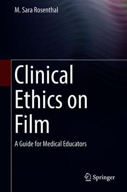 Abbildung von Rosenthal | Clinical Ethics on Film | 1. Auflage | 2018 | beck-shop.de
