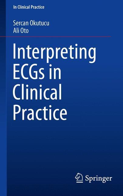Interpreting ECGs in Clinical Practice | Okutucu / Oto | 1st ed. 2018, 2018 | Buch (Cover)