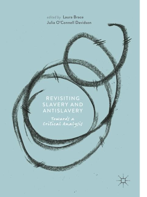 Revisiting Slavery and Antislavery | Brace / O'Connell Davidson | 1st ed. 2018, 2018 | Buch (Cover)