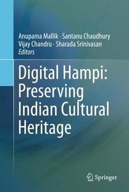 Abbildung von Mallik / Chaudhury | Digital Hampi: Preserving Indian Cultural Heritage | 1. Auflage | 2018 | beck-shop.de