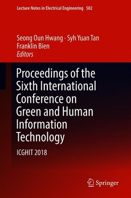 Abbildung von Hwang / Tan   Proceedings of the Sixth International Conference on Green and Human Information Technology   1. Auflage   2018   502   beck-shop.de