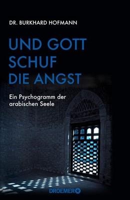 Abbildung von Hofmann | Und Gott schuf die Angst | 2018 | Ein Psychogramm der arabischen...