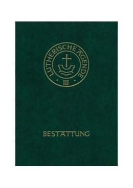 Abbildung von Agende für evangelisch-lutherische Kirchen und Gemeinden. Band III: Die Amtshandlungen. Teil 5: Die Bestattung | 2013 | Der Hauptgottesdienst mit Pred...